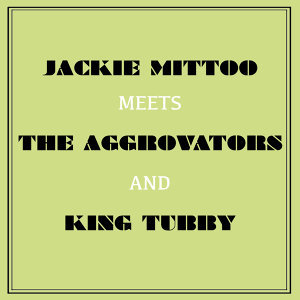 Jackie Mittoo Meets the Aggrovators and King Tubby