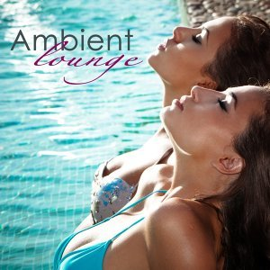 Ambient Lounge – Chillout & Lounge Summer Collection 2015