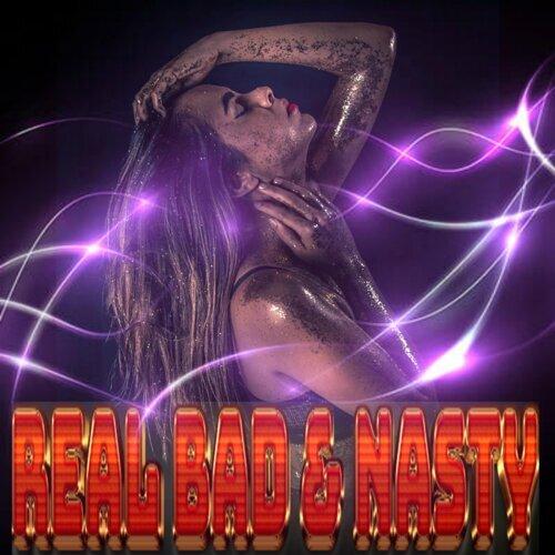 Da Real Bad & Nasty 251
