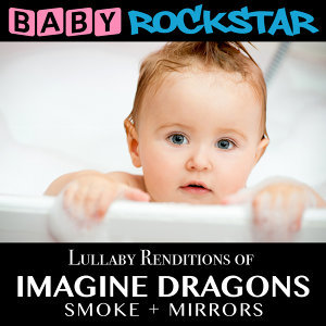 Lullaby Renditions of Imagine Dragons - Smoke + Mirrors