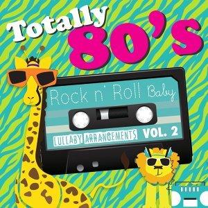 Totally 80's Lullaby: Arrangements, Vol. 2