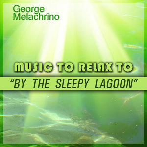 By the Sleepy Lagoon: Music to Relax To