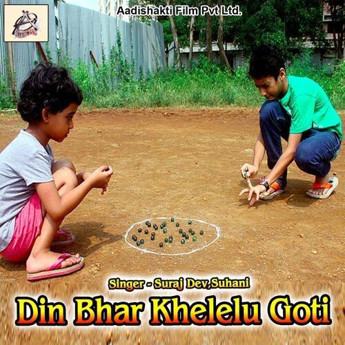 Din Bhar Khelelu Goti