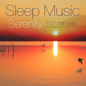 Sleep Music Serenity 101 Minutes of Relaxation and Deep Sleep with Nature Sounds