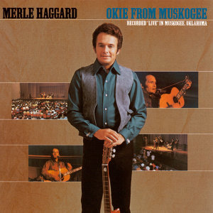 Okie From Muskogee - Live In Muskogee, Oklahoma/1969
