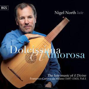 Dolcissima Et Amorosa: The Lute Music of Il Divino, Francesco Canova da Milano Vol.1