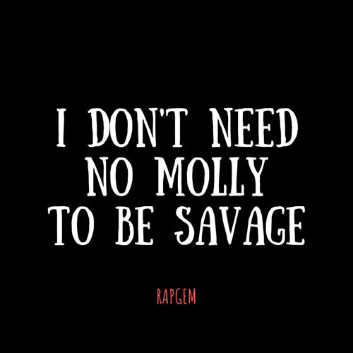 I Don't Need No Molly to Be Savage