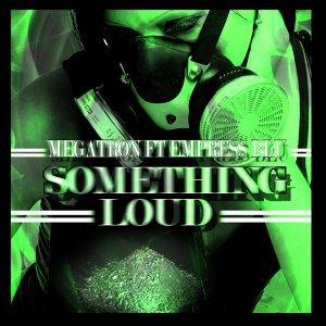 Something Loud (feat. Empress Blu)