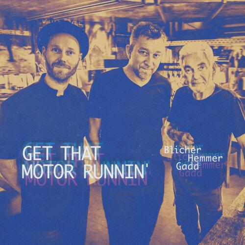 Get That Motor Runnin' - Live
