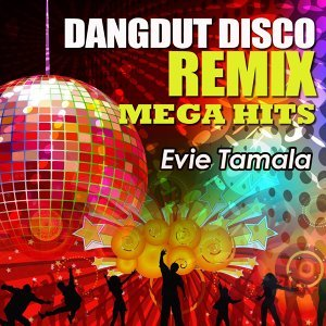 Dangdut Disco Remix Mega Hits Evie Tamala