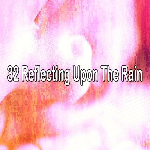 32 Reflecting Upon the Rain
