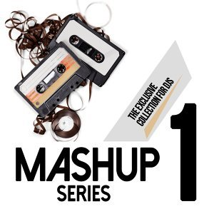 Mashup Series, Vol. 1 - The Exclusive Collection for DJs