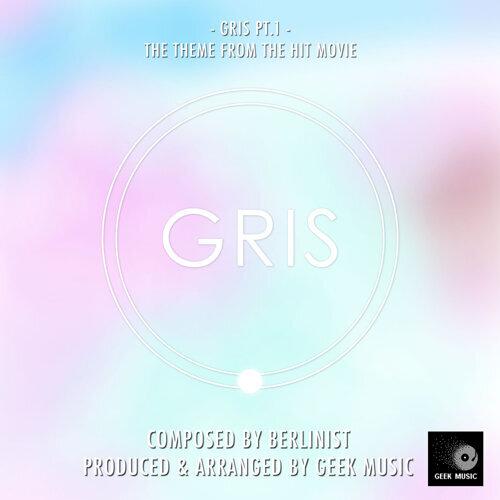 Gris: Gris, Pt. 1