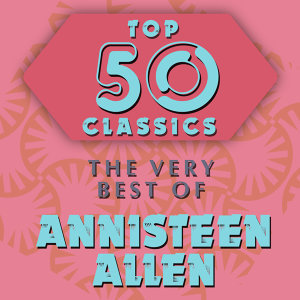 Top 50 Classics - The Very Best of Annisteen Allen