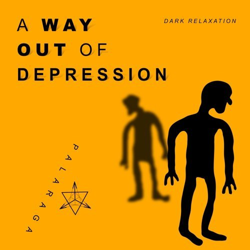 A Way Out of Depression (Dark Relaxation)