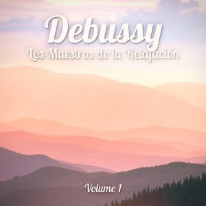 Los Maestros de la Relajación: Debussy, Vol. 1