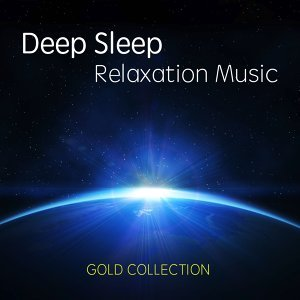 Deep Sleep Relaxation Music Gold Collection: New Age to Relax and Heal Yourself