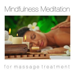 Mindfulness Meditation for Massage Treatment – Spa Music for Healing