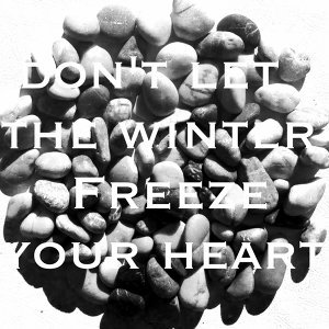 Don't Let the Winter Freeze Your Heart