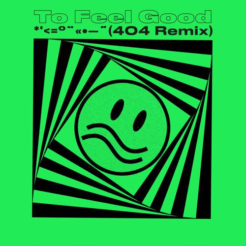 To Feel Good (404 Remix)