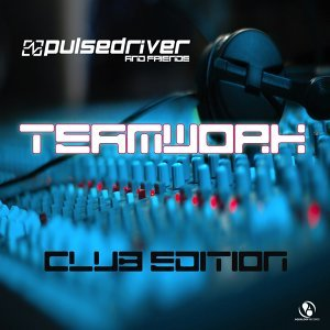 Pulsedriver presents: Teamwork - Pulsedriver & Friends - Club Edition
