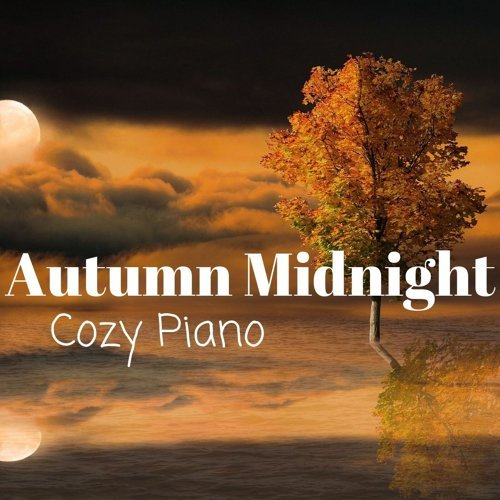Autumn Midnight - Cozy Piano for Late Autumn Nights