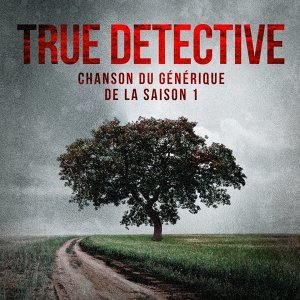 True Detective: Far from Any Road (Chanson du générique de la saison 1)