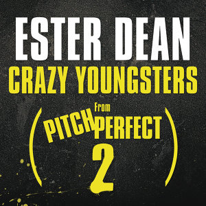 """Crazy Youngsters - From """"Pitch Perfect 2"""" Soundtrack"""