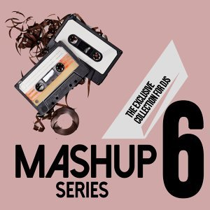 Mashup Series, Vol. 6 - The Exclusive Collection For DJs