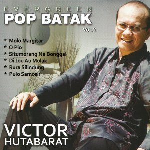 Evergreen Pop Batak - Victor Hutabarat, Vol. 2