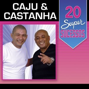20 Super Sucessos: Caju & Castanha