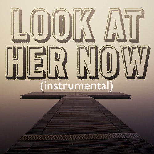 Look At Her Now (Instrumental)