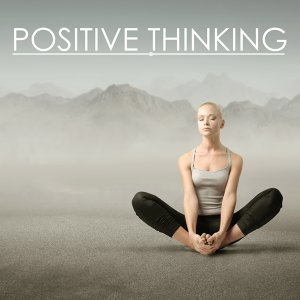 Positive Thinking - Music to Inspire Positive Thoughts