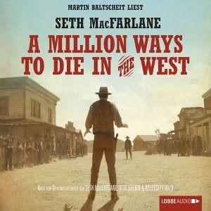 A Million Ways to Die in the West (Ungekürzt) - Ungekürzt