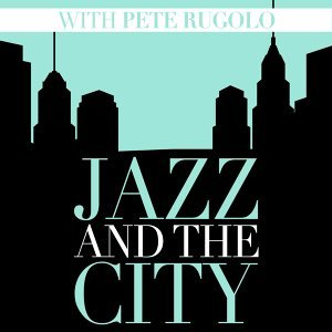 Jazz and the City with Pete Rugolo