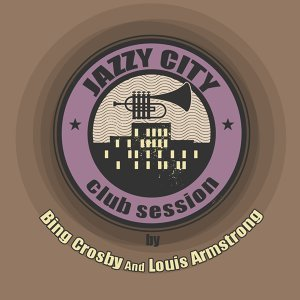 Jazzy City - Club Session by Bing Crosby and Louis Armstrong