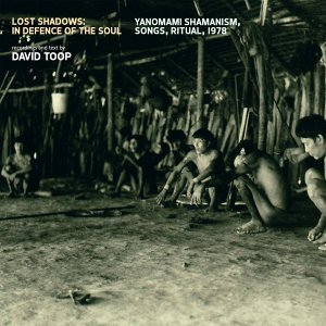Lost Shadows: In Defence of the Soul - Yanomami Shamanism, Songs, Ritual, 1978