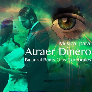 Musica para Atraer Dinero: Binaural Beats Olas Cerebrales para la Programación de la Memoria y Alcanzar Sus Metas