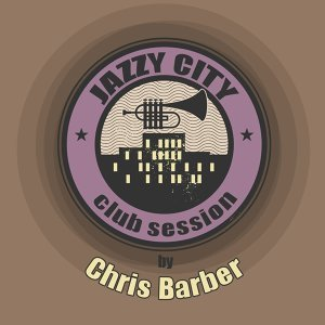 JAZZY CITY - Club Session by Chris Barber