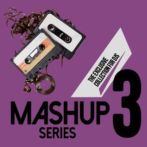 Mashup Series, Vol. 3 - The Exclusive Collection for DJs