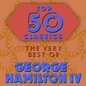 Top 50 Classics - The Very Best of George Hamilton IV