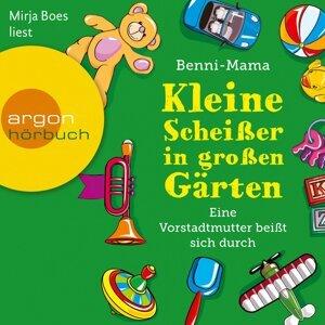Kleine Scheißer in großen Gärten - Eine Vorstadtmutter schlägt sich durch (Gekürzt) - Gekürzt