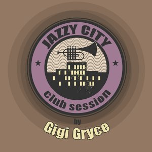 JAZZY CITY - Club Session by Gigi Gryce
