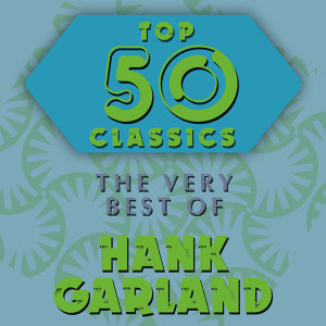 Top 50 Classics - The Very Best of Hank Garland