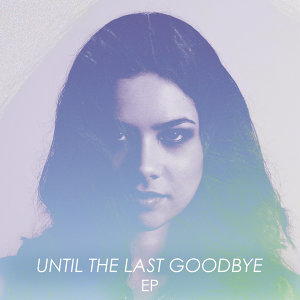 Until The Last Goodbye EP