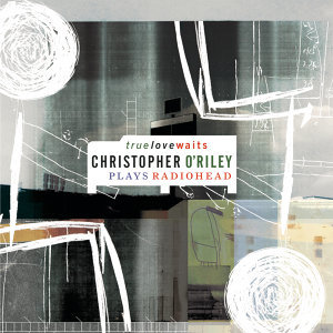 True Love Waits (Christopher O'Riley Plays Radiohead)