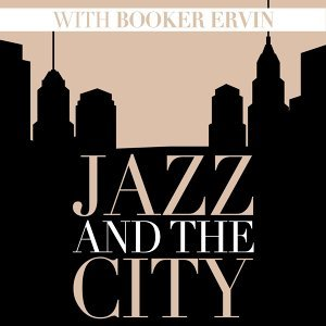 Jazz and the City with Booker Ervin
