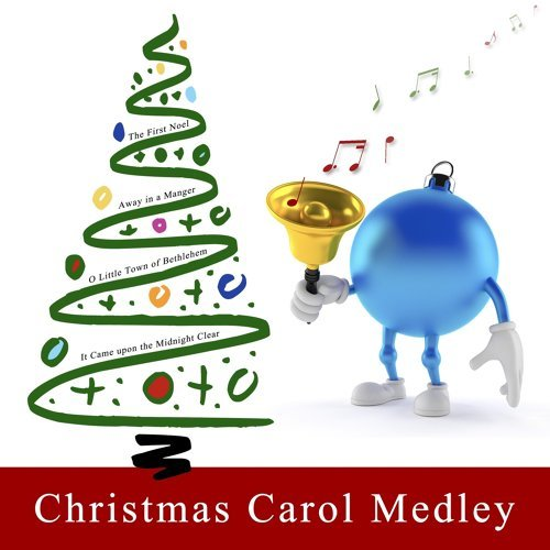 Christmas Carol Medley: The First Noel / Away in a Manger / O Little Town of Bethlehem / It Came Upon the Midnight Clear