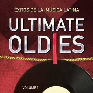 Ultimate Oldies: Éxitos De La Música Latina. Vol. 1
