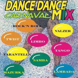Dance Dance Carnaval Mix - Samba, Twist, Lambada, Rock'n'Roll, Tango, Valzer, Mazurka, Tarantella, Limbo